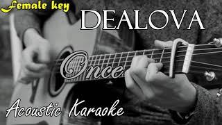 Dealova - Once (Acoustic Karaoke) Female Key