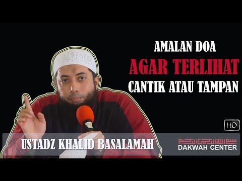 Amalan Doa Agar Terlihat Cantik atau Tampan - Ustadz Khalid Basalamah thumbnail