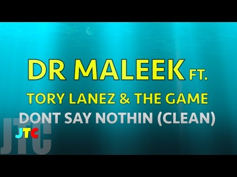 Dr Maleek Dont Say Nothin ft Tory Lane & The Game (Clean)