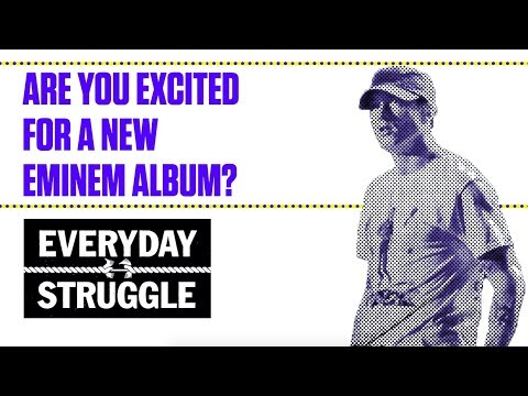 Are You Excited for a New Eminem Album? | Everyday Struggle