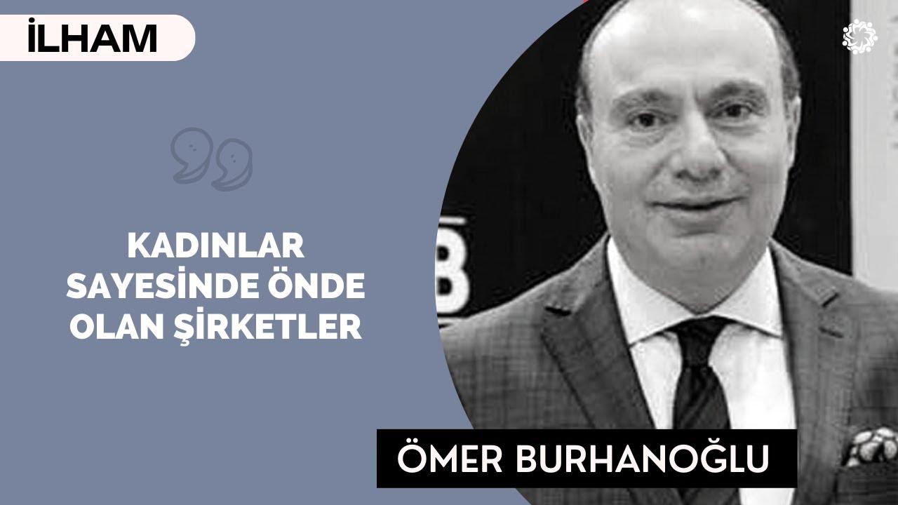 Ömer Burhanoğlu: Kadınlar Sayesinde Daha Öndeyiz!