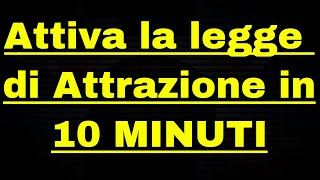 Attiva La Legge Di Attrazione In 10 Minuti