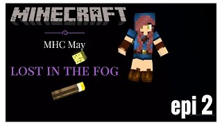 Minecraft | MHC | May 2017 | Lost in the Fog | Epi 2