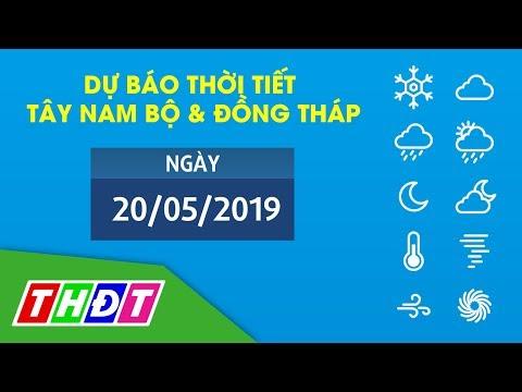 Dự báo Thời tiết ngày 20/5/2019 Tây Nam Bộ & Đồng Tháp   THDT