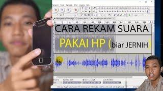 CARA REKAM SUARA PAKE HP SUPAYA JERNIH ~ AUDACITY LAYER ~ LAIQUL FAKHRI