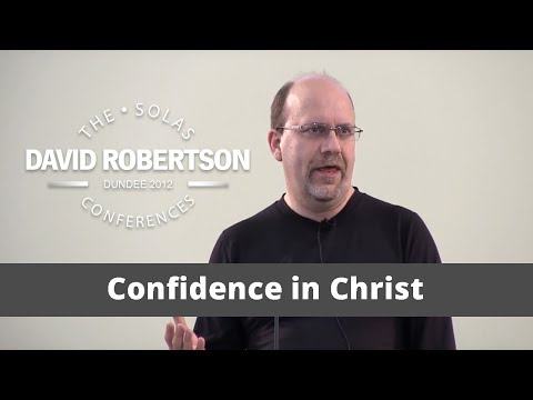Confidence in Christ | David Robertson | 2012 Solas Conference