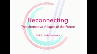 Web Seminar 4: Reconnecting: Transformative Villages of the Future