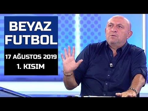 (..) Beyaz Futbol 17 Ağustos 2019 Kısım 1/2 - Beyaz TV