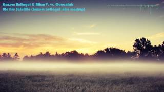 Hazem Beltagui & Allan V. vs. Oceanlab - We Are Satellite (hazem beltagui intro mashup)