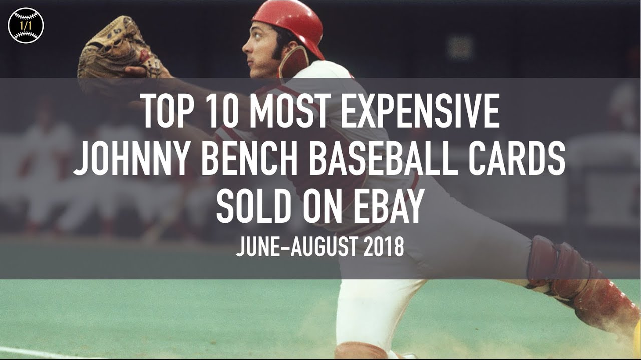 Top 10 Most Expensive Johnny Bench Baseball Cards Sold On Ebay June August 2018