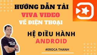 Hướng dẫn tải vivavideo - phần mềm làm video trên điện thoại android || Eroca Thanh
