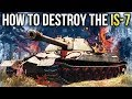 HOW TO DESTROY THE IS-7 / WAR THUNDER