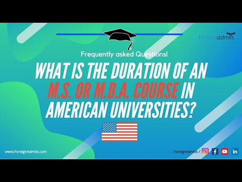 What is the duration of an M.S. or M.B.A. Course in American Universities? || Frequently asked Quest