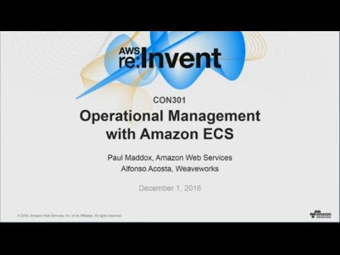 AWS re:Invent 2016: Operations Management with Amazon ECS (CON301)
