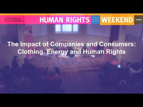 #2. HRW 2018: The Impact of Companies and Consumers: Clothing, Energy and Human Rights