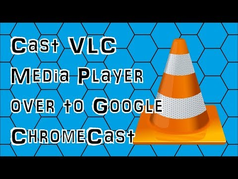 How To Cast VLC Media Player Over To Google ChromeCast