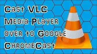 How to Cast VLC Media Player over to Google ChromeCast