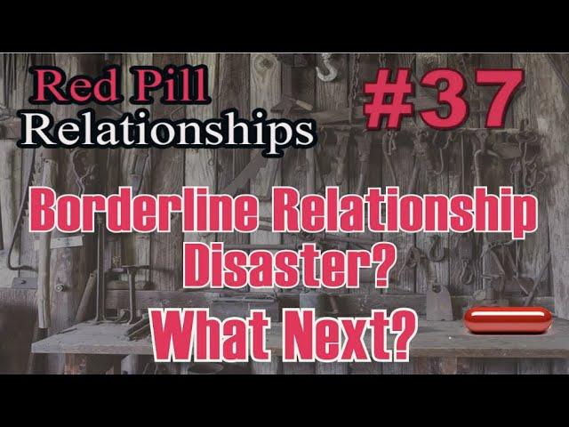 Borderline Relationship Disaster?  What Next?