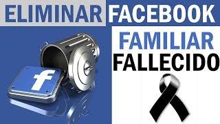 Como Eliminar la Cuenta de facebook de un Familiar Fallecido y como designar un Heredo en Facebook