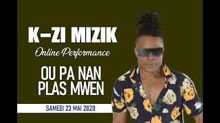K-ZI MIZIK - OU PA NAN PLAS MWEN ONLINE PERFORMANCE | SATURDAY, MAY 23, 2020