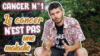 La vérité sur le cancer N°1 - Le cancer n'est pas une maladie !