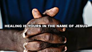 Healing Is Yours In The Name Of Jesus! - Prayers For Healing, Daily Promise And Powerful Prayers