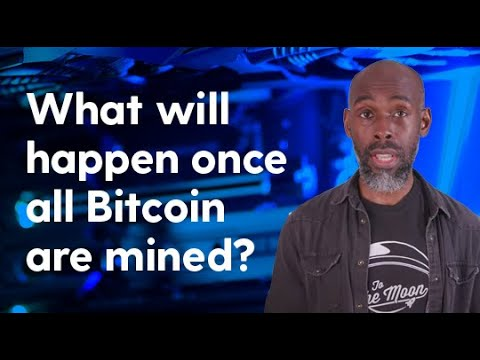 What Will Happen Once All Bitcoin Are Mined?