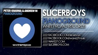 Peter Kharma & Andrew M - Pianoground ( Slicerboys Mix )