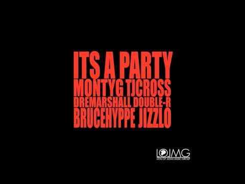 It's A Party  Monty *G, TJ Cross, Bruce Hyppe, Jizzlo, DoubleR & Dre Marshall