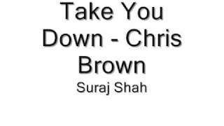 Take You Down - Chris Brown - Suraj Shah (Cover)