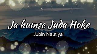 Ja Humse Juda Hoke Lyrics | Jubin Nautiyal |  Full HD