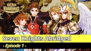 Seven Knights Abridged: Episode 1