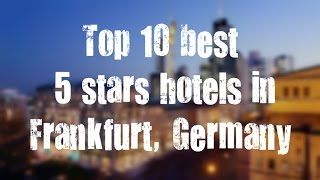 Top 10 best 5 stars hotels in Frankfurt, Germany sorted by Rating Guests