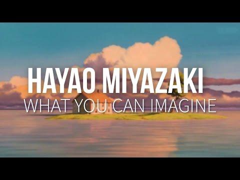Hayao Miyazaki: What You Can Imagine