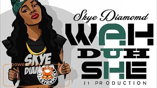 Skye Diamond - Wah Duh She [Dolly House Riddim] April 2018