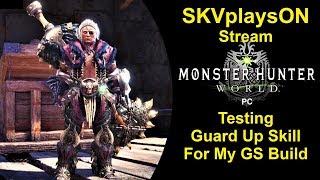 SKVplaysON - Stream - Testing Guard Up Skill - Monster Hunter World - PC, [ENGLISH] Gameplay