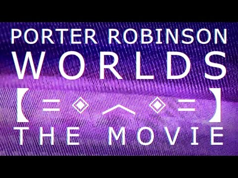 Porter Robinson - Worlds: The Movie 【FAN MADE】