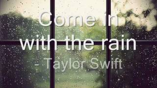 Come in with the rain lyrics.- Taylor Swift