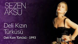 Sezen Aksu - Deli Kızın Türküsü (Official Video)