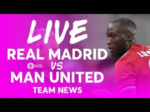 Real Madrid vs Manchester United LIVE SUPER CUP TEAM NEWS STREAM
