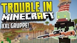 TROUBLE IN Minecraft! - XXL GRUPPE! | ungespielt