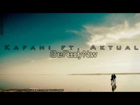 Kafani ft. Aktual - She Ready Now