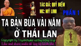 Ta Bán Bùa Vài Năm Tại Thái Lan || Phần 1 || MC Mỹ Linh || Truyện Ma Hay Nhất 2018