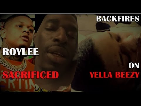 Yella Beezy Sacrificed Roy Lee and it Backfires on him!