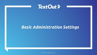 TextOut OnDemand Webinar: Basic Administration Settings