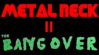 Metal Neck 2 The Bangover