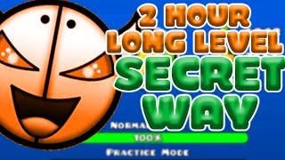 2 HOUR LEVEL SECRET WAY | Longest Level Ever by Alphamodern 100% | Geometry Dash
