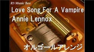 Love Song For A Vampire/Annie Lennox【オルゴール】