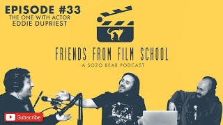 Friends From Film School Podcast EP 33: The One With Actor Eddie DuPriest
