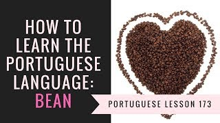 how to learn Portuguese (bean)
